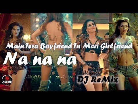 Na na na na DJ Remix Song   main tera boyfriend tu meri