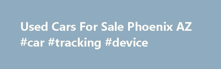 Used Cars For Sale Phoenix AZ #car #tracking #device http://car.remmont.com/used-cars-for-sale-phoenix-az-car-tracking-device/  #used cars phoenix # Used Car Dealer Phoenix At Jaber s Truck and Auto Sales, Inc, we realize you have many choices when buying a vehicle and our desire is to ensure you have a great buying experience. From the moment you walk on the lot to the moment you leave, we want you to […]The post Used Cars For Sale Phoenix AZ #car #tracking #device appeared first on Car.