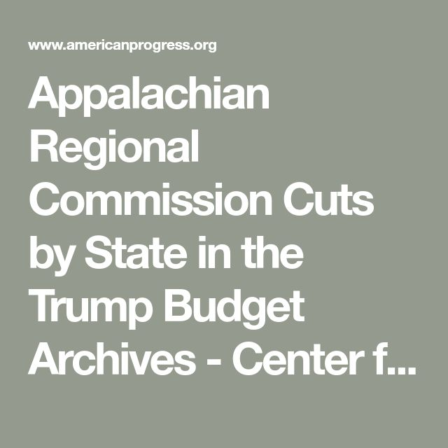 Appalachian Regional Commission Cuts by State in the Trump Budget Archives - Center for American Progress