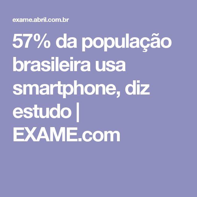 57% da população brasileira usa smartphone, diz estudo | EXAME.com