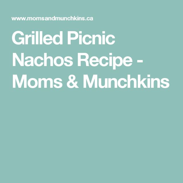 Grilled Picnic Nachos Recipe - Moms & Munchkins