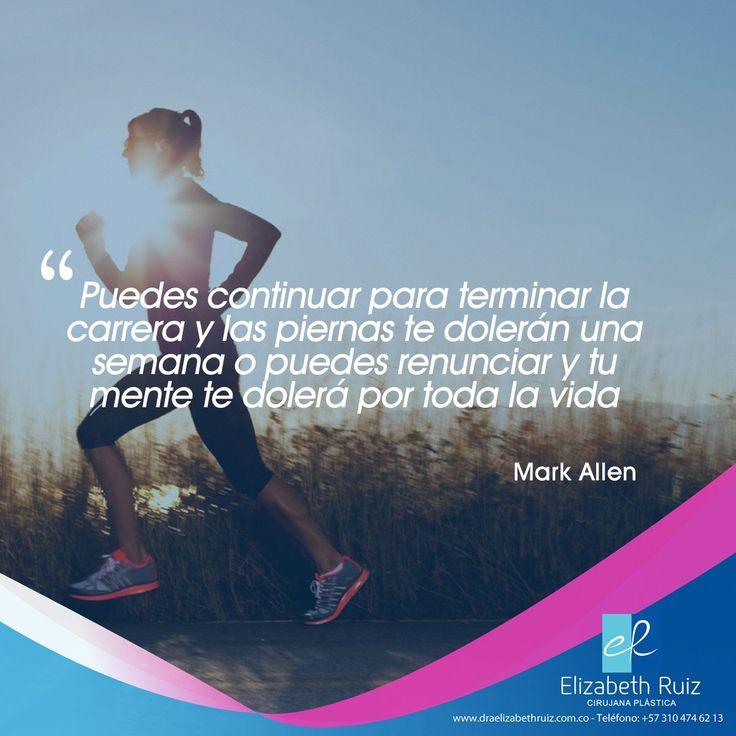 """""""Puedes continuar para terminar la carrera y las piernas te dolerán una semana o puedes renunciar y tu mente te dolerá por toda la vida"""" - Mark Allen"""