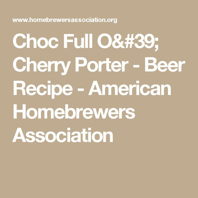 Choc Full O' Cherry Porter - Beer Recipe - American Homebrewers Association