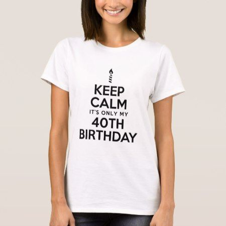 Keep Calm 40th Birthday T-Shirt - tap, personalize, buy right now!