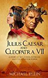 Free Kindle Book -   Julius Caesar and Cleopatra VII: A Story of Seduction, Intrigue, and Struggle for Power Check more at http://www.free-kindle-books-4u.com/historyfree-julius-caesar-and-cleopatra-vii-a-story-of-seduction-intrigue-and-struggle-for-power/