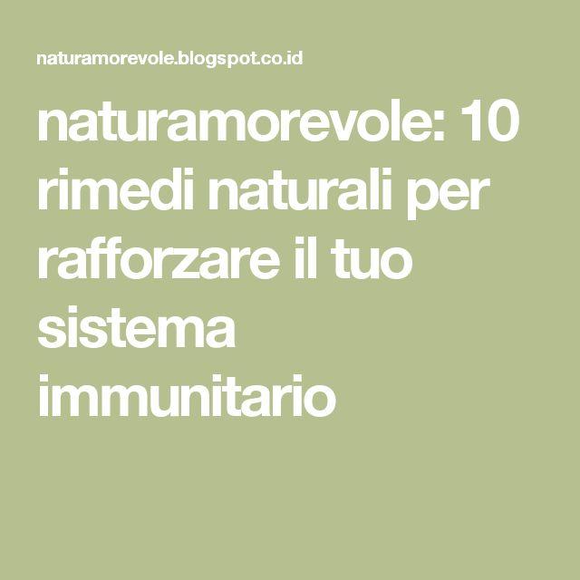 naturamorevole: 10 rimedi naturali per rafforzare il tuo sistema immunitario
