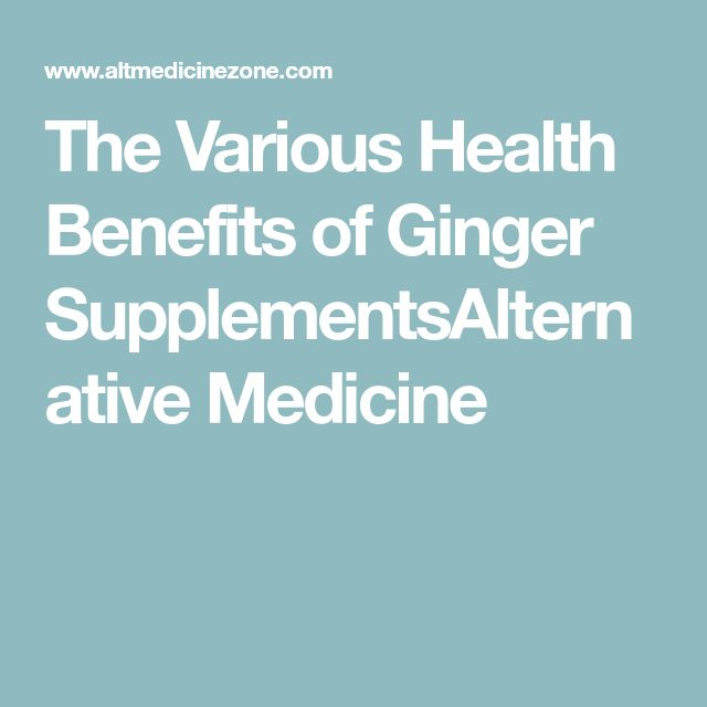 The Various Health Benefits of Ginger SupplementsAlternative Medicine