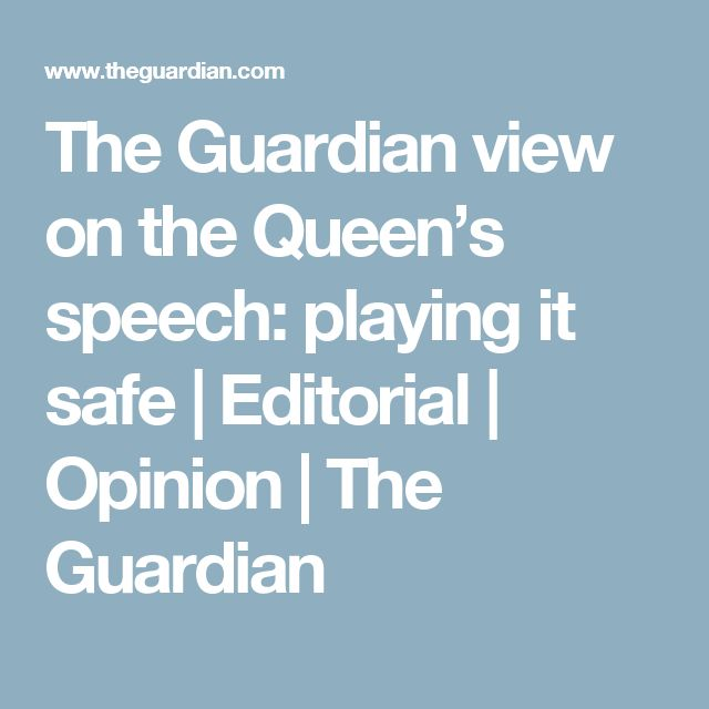 The Guardian view on the Queen's speech: playing it safe | Editorial | Opinion | The Guardian