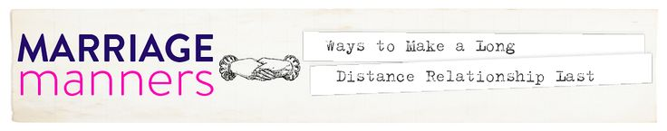 Marriage Manners Monday | Ways To Make a Long Distance Relationship Last
