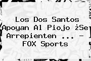 http://tecnoautos.com/wp-content/uploads/imagenes/tendencias/thumbs/los-dos-santos-apoyan-al-piojo-se-arrepienten-fox-sports.jpg FOX SPORTS. Los Dos Santos apoyan al Piojo ¿Se arrepienten ... - FOX Sports, Enlaces, Imágenes, Videos y Tweets - http://tecnoautos.com/actualidad/fox-sports-los-dos-santos-apoyan-al-piojo-se-arrepienten-fox-sports/