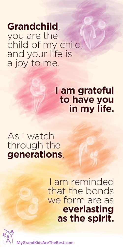Grandchild, you are the child of my child and your life is a joy to me. I am grateful to have you in my life. As I watch through the generations. I am reminded that the bonds we form are as everlasting as the spirit.