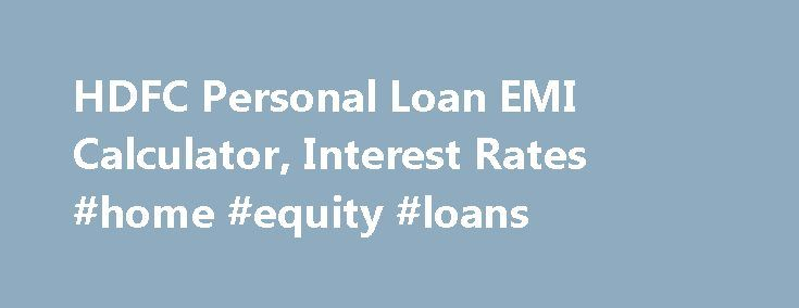 HDFC Personal Loan EMI Calculator, Interest Rates #home #equity #loans http://loan.remmont.com/hdfc-personal-loan-emi-calculator-interest-rates-home-equity-loans/  #hdfc personal loan # HDFC Bank Personal Loan Interest RatesUpdated on 19 Nov 2015 About HDFC Bank Personal Loan HDFC Bank is one of the most popular private sector banks in the country, known for its professional banking and financial services. HDFC Bank is a market leader in personal loans as it offers a triple…The post HDFC…