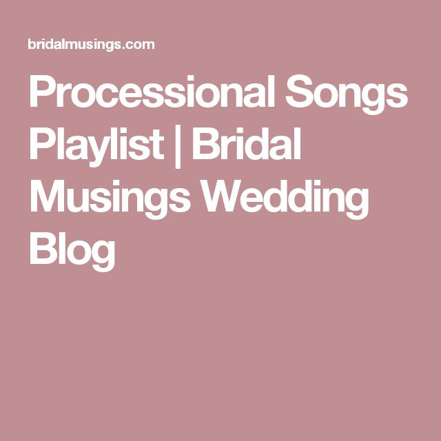 Processional Songs Playlist | Bridal Musings Wedding Blog