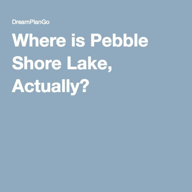 Where is Pebble Shore Lake, Actually?