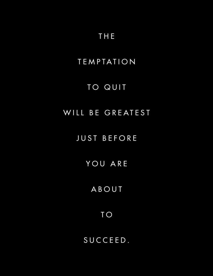 The temptation to quit will be greatest just before you are about to succeed... motivational quote