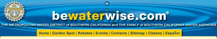 Welcome to Bewaterwise.com - Much info for SoCal gardens ... pick the GARDEN SPOT tab for retailers, tips, templates, list of native plants, and more ...