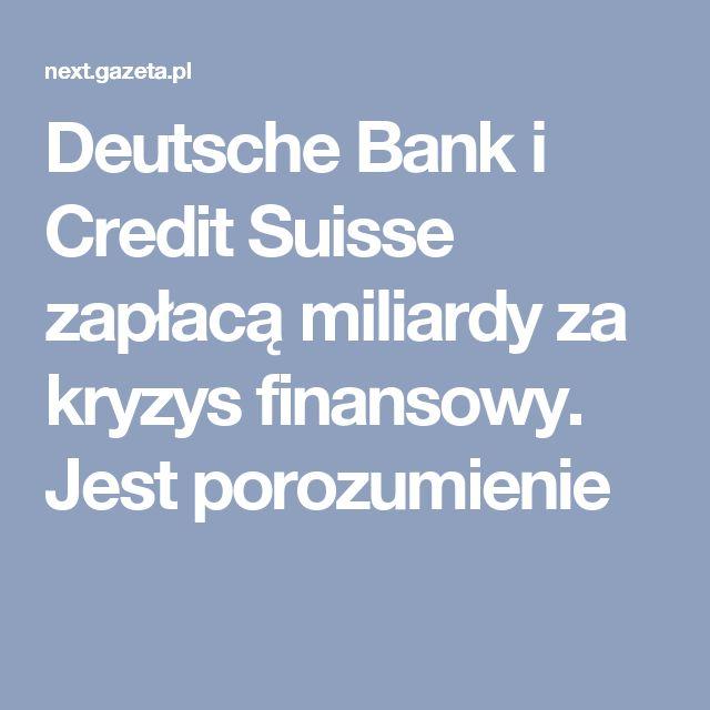 Deutsche Bank i Credit Suisse zapłacą miliardy za kryzys finansowy. Jest porozumienie