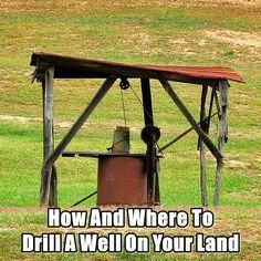 How And Where To Drill A Well On Your Land | Posted By: SurvivalofthePrepped.com |