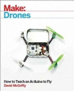Make - Drones: How to Teach an Arduino to Fly (Paperback)