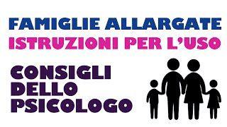 Famiglie allargate: istruzioni per l'uso - Lo psicologo consiglia  www.davidealgeri.com
