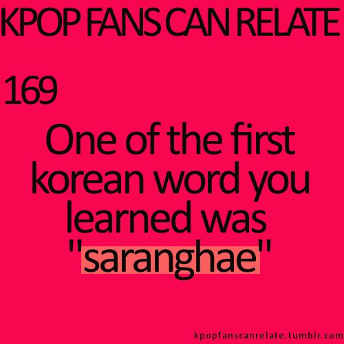 """KPop Fans Can Relate #169: Actually the first Korean word I learned was """"annyeonghaseyo,"""" but """"saranghae"""" was the third word I learned. The second was """"ne."""" ~~ <3"""