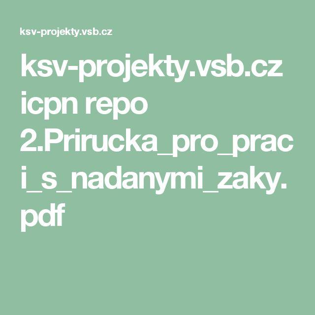 ksv-projekty.vsb.cz icpn repo 2.Prirucka_pro_praci_s_nadanymi_zaky.pdf
