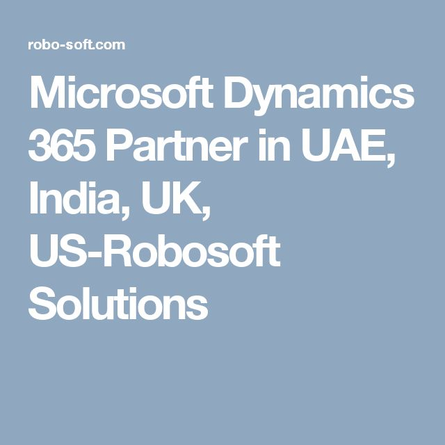 Microsoft Dynamics 365 Partner in UAE, India, UK, US-Robosoft Solutions