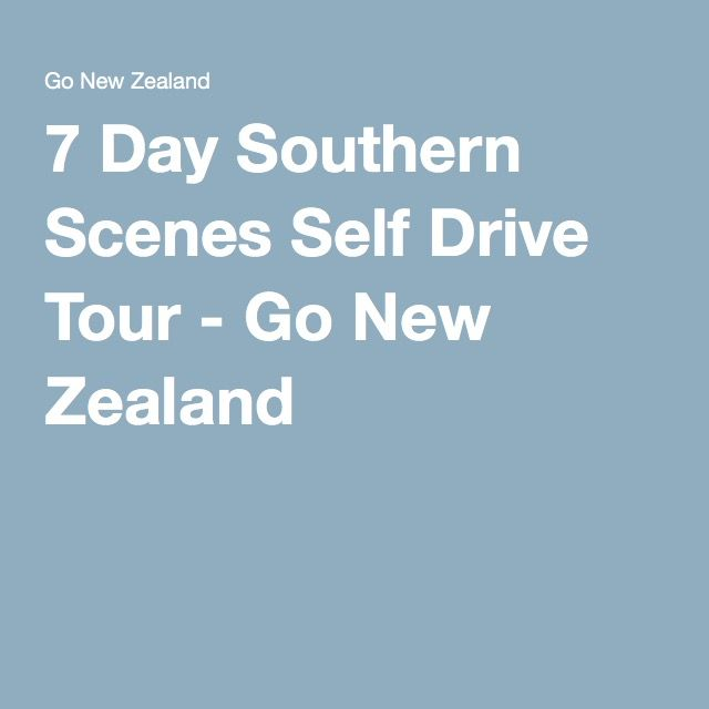 7 Day Southern Scenes Self Drive Tour - Go New Zealand