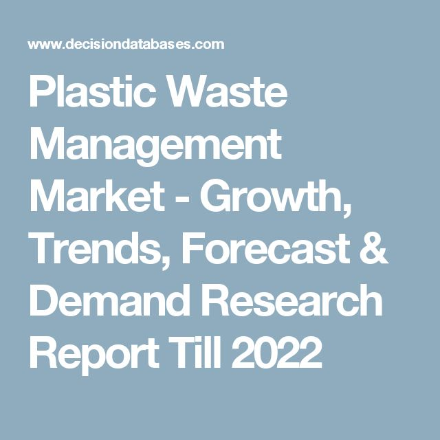 Plastic Waste Management Market - Growth, Trends, Forecast & Demand Research Report Till 2022