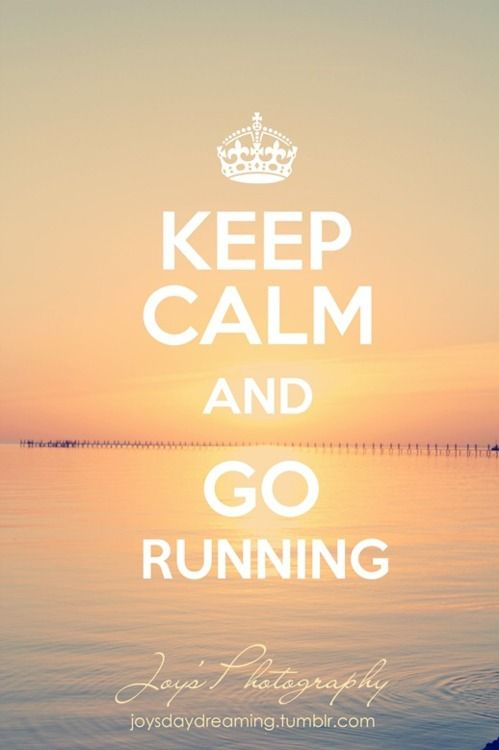 Keep Calm and GO RUNNING :)    fitness inspiration    by: joysdaydreaming.tumblr.com