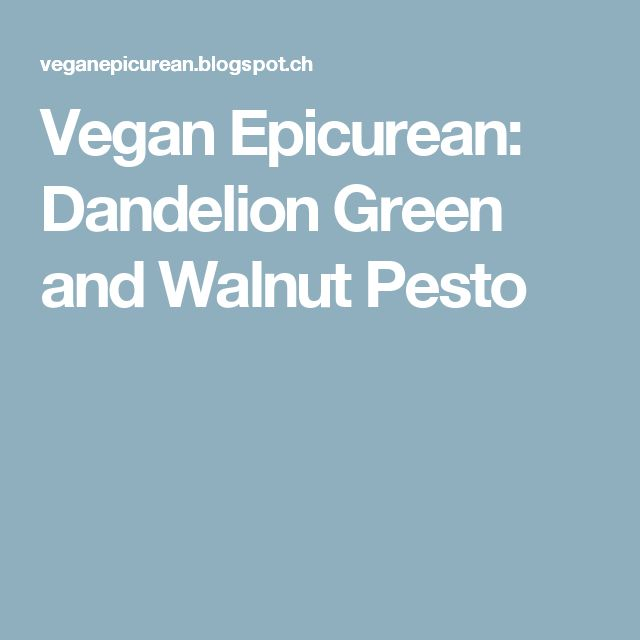Vegan Epicurean: Dandelion Green and Walnut Pesto