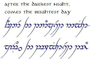After the darkest night comes the brightest day. Tolkien elvish