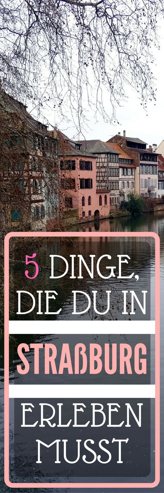 5 Dinge, die du in Straßburg erleben musst