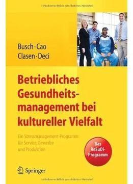 Betriebliches Gesundheitsmanagement Bei Kultureller Vielfalt: Ein Stressmanagement-programm FÃr Service Gewerbe Und Produktion