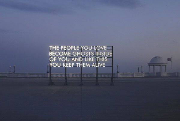 """Robert Montgomery """"The People You Love Become Ghosts Inside Of You And Like This You Keep Them Alive"""""""