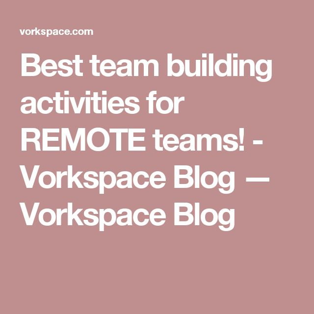 Best team building activities for REMOTE teams! - Vorkspace Blog — Vorkspace Blog