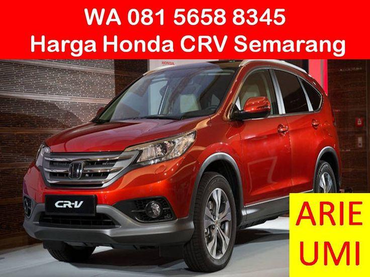 WA 081 5658 8345, Harga Honda CRV Semarang, Harga Mobil Berbeda Beda Sesuai Model, Type Dan Promo Yang Sedang Berlaku INFO LENGKAP TELP / WA 081 5658 8345 (Indosat) Arie Umi