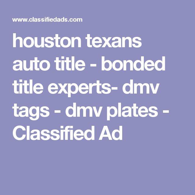 houston texans auto title - bonded title experts- dmv tags - dmv plates - Classified Ad