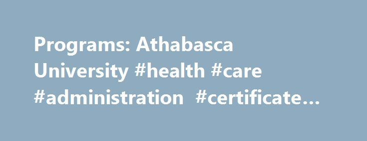 Programs: Athabasca University #health #care #administration #certificate #programs #online http://papua-new-guinea.nef2.com/programs-athabasca-university-health-care-administration-certificate-programs-online/  # University Diploma in Health Administration Number of credits required from Athabasca University: 30 credits. Maximum credit awarded in this program for prior learning through Prior Learning Assessment and Recognition (PLAR) processes: 0 credits. Program Learning Outcomes The…