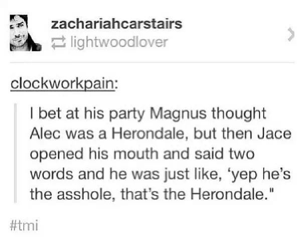 Oh my goodness. Or he could have thought that Alec was a Lightworm (totally calling them that from now on XD) because Cecily looked like Will and married Gabriel, but yeah, Jace the sarcastic asshole
