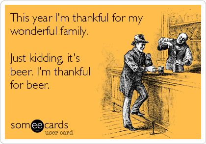I'm thankful for beer