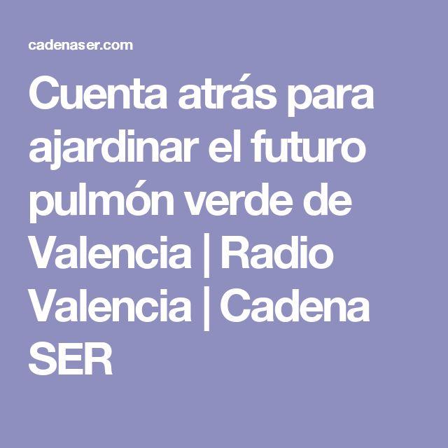 Cuenta atrás para ajardinar el futuro pulmón verde de Valencia | Radio Valencia  | Cadena SER