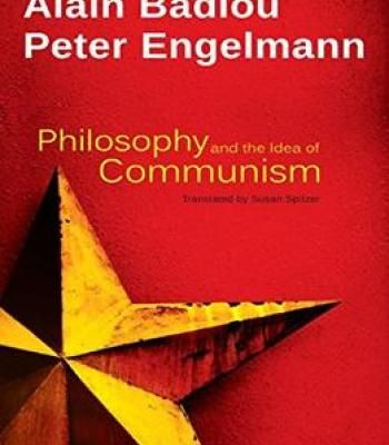 Philosophy And The Idea Of Communism: Alain Badiou In Conversation With Peter Engelmann PDF