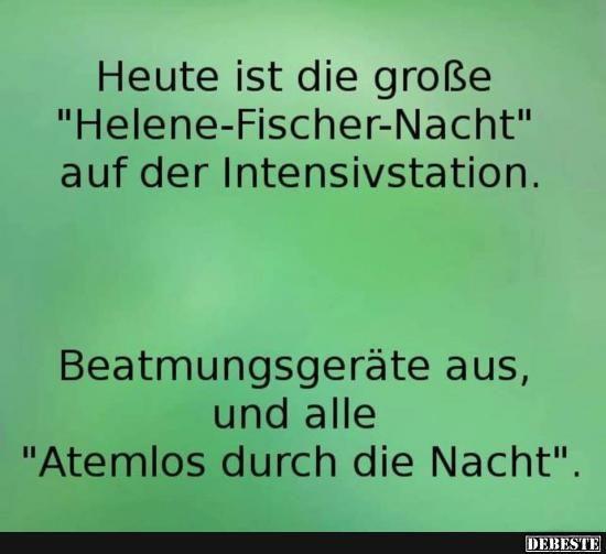 Heute ist die große 'Helene-Fischer-Nacht' auf der Intensivstation.. | Lustige Bilder, Sprüche, Witze, echt lustig