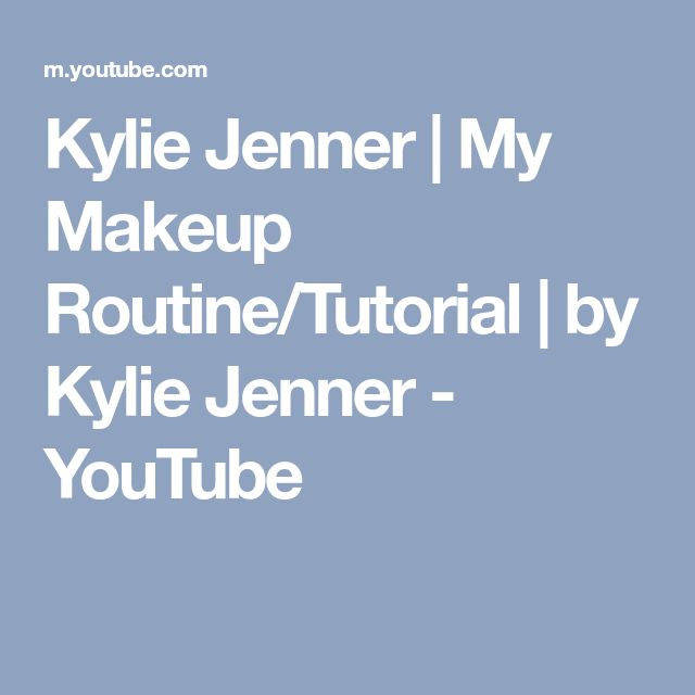 Kylie Jenner | My Makeup Routine/Tutorial | by Kylie Jenner - YouTube