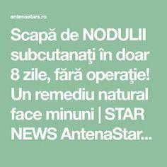 Scapă de NODULII subcutanaţi în doar 8 zile, fără operaţie! Un remediu natural face minuni | STAR NEWS AntenaStars.ro