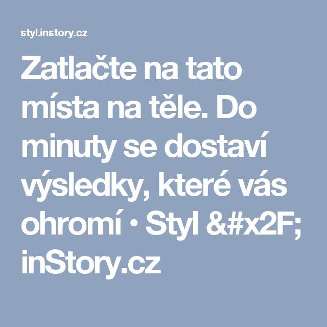 Zatlačte na tato místa na těle. Do minuty se dostaví výsledky, které vás ohromí • Styl / inStory.cz