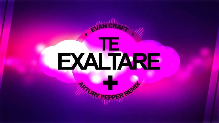 Evan Craft - Te Exaltare (Artury Pepper Remix) Musica Electronica Cristiana