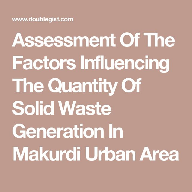 Assessment Of The Factors Influencing The Quantity Of Solid Waste Generation In Makurdi Urban Area