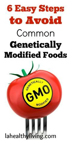 Six Easy Steps to Avoid Common Genetically Modified Foods